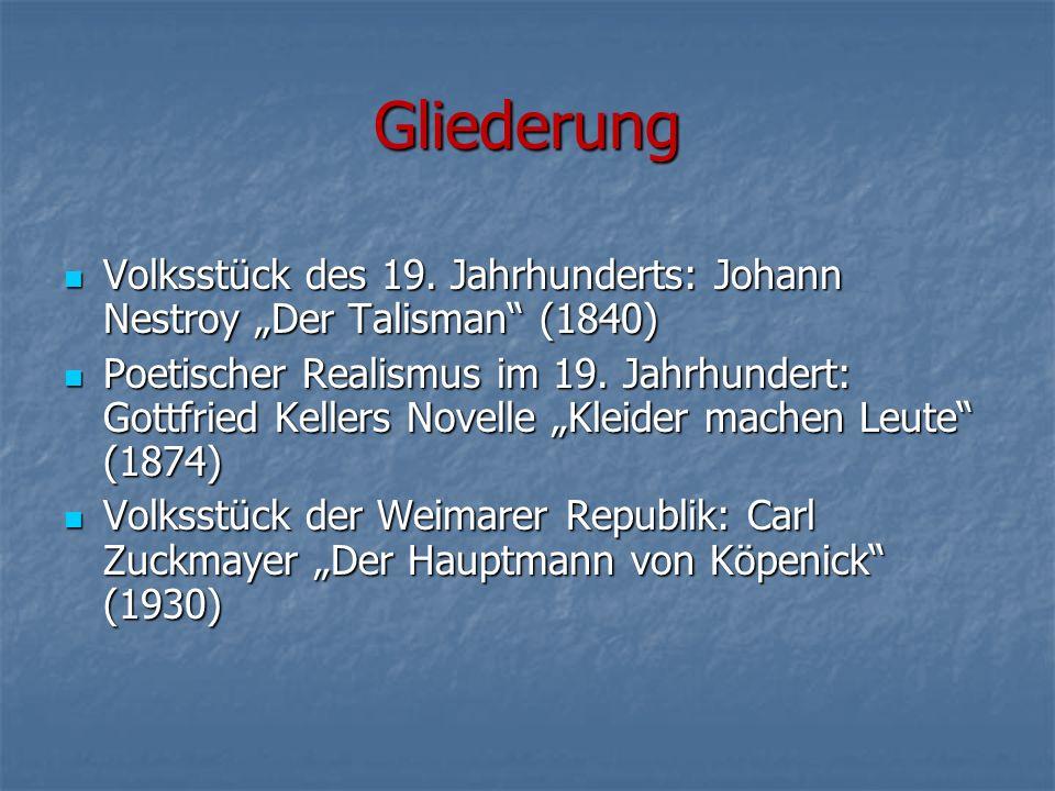 """Gliederung Volksstück des 19. Jahrhunderts: Johann Nestroy """"Der Talisman"""" (1840) Poetischer Realismus im 19. Jahrhundert: Gottfried Kellers Novelle """"K"""