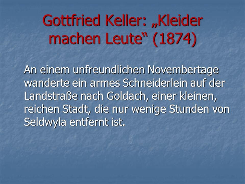"""Gottfried Keller: """"Kleider machen Leute (1874) An einem unfreundlichen Novembertage wanderte ein armes Schneiderlein auf der Landstraße nach Goldach, einer kleinen, reichen Stadt, die nur wenige Stunden von Seldwyla entfernt ist."""