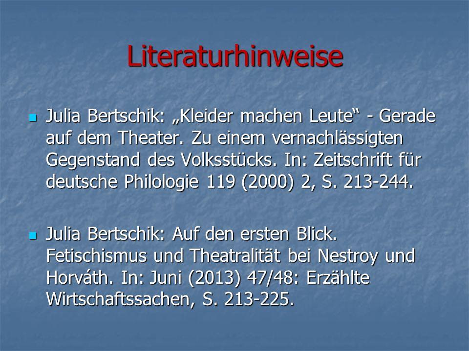 """Literaturhinweise Julia Bertschik: """"Kleider machen Leute"""" - Gerade auf dem Theater. Zu einem vernachlässigten Gegenstand des Volksstücks. In: Zeitschr"""