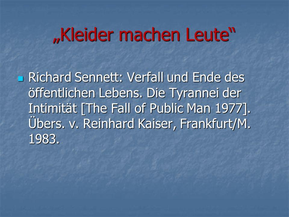"""""""Kleider machen Leute"""" Richard Sennett: Verfall und Ende des öffentlichen Lebens. Die Tyrannei der Intimität [The Fall of Public Man 1977]. Übers. v."""