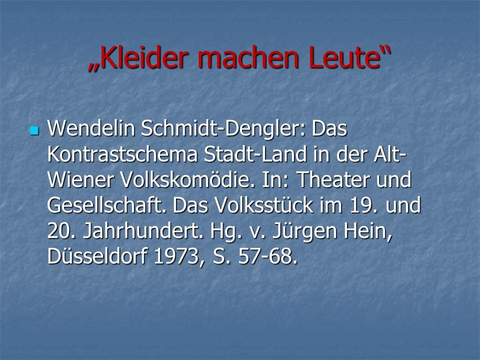"""""""Kleider machen Leute Wendelin Schmidt-Dengler: Das Kontrastschema Stadt-Land in der Alt- Wiener Volkskomödie."""