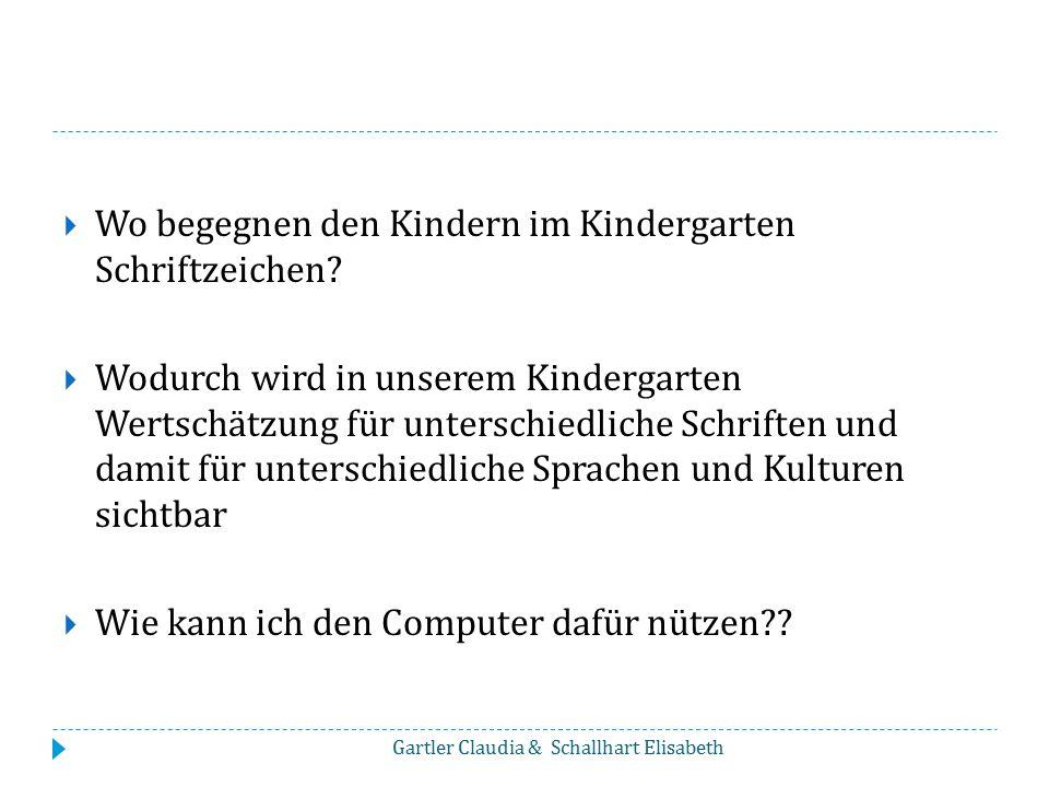  Wo begegnen den Kindern im Kindergarten Schriftzeichen?  Wodurch wird in unserem Kindergarten Wertschätzung für unterschiedliche Schriften und dami