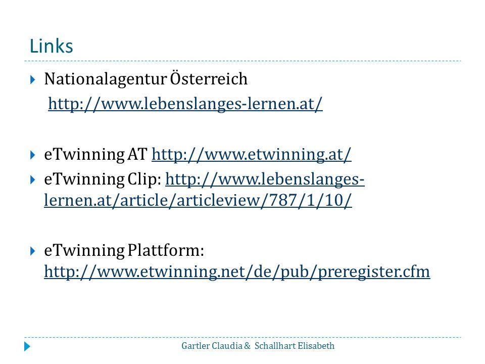 Links  Nationalagentur Österreich http://www.lebenslanges-lernen.at/  eTwinning AT http://www.etwinning.at/http://www.etwinning.at/  eTwinning Clip