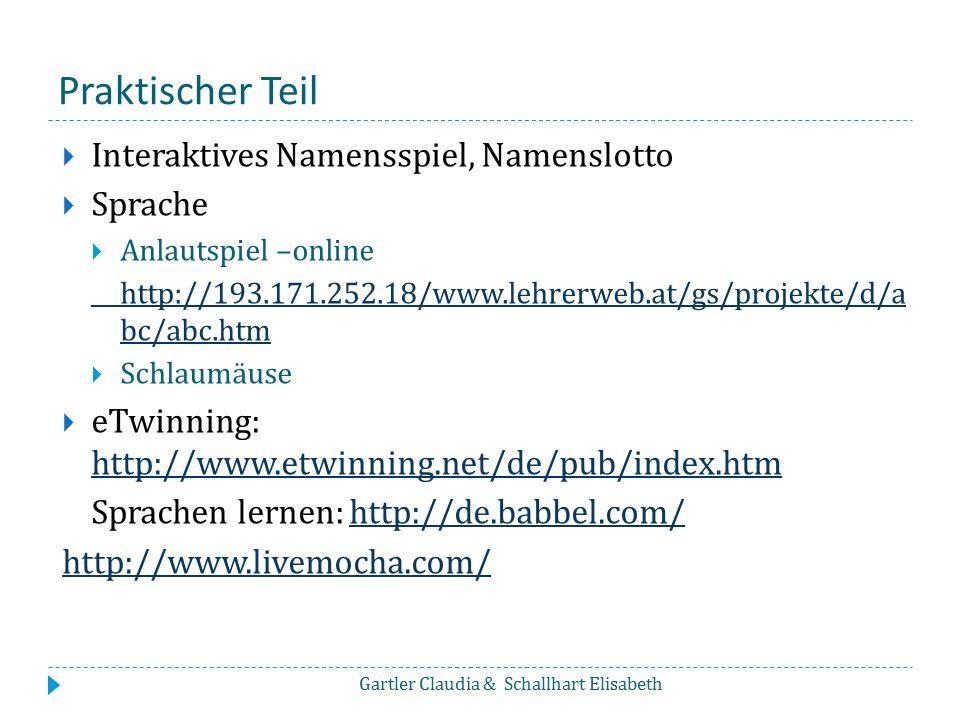 Praktischer Teil  Interaktives Namensspiel, Namenslotto  Sprache  Anlautspiel –online http://193.171.252.18/www.lehrerweb.at/gs/projekte/d/a bc/abc