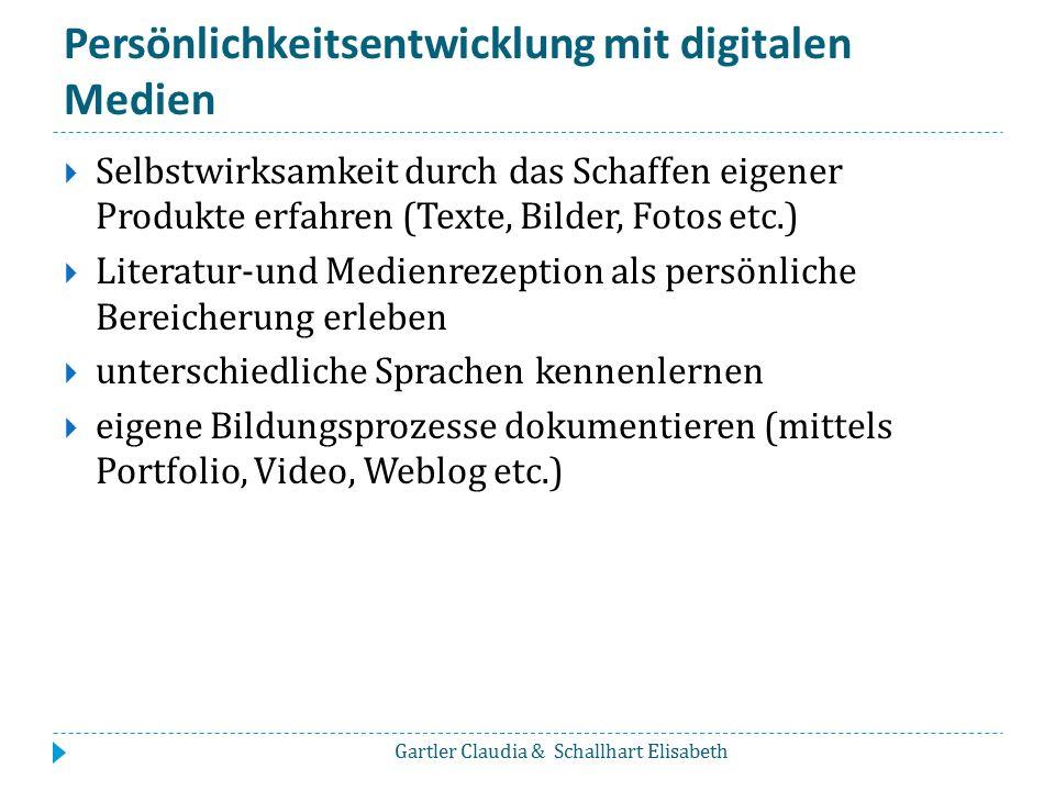 Persönlichkeitsentwicklung mit digitalen Medien  Selbstwirksamkeit durch das Schaffen eigener Produkte erfahren (Texte, Bilder, Fotos etc.)  Literat