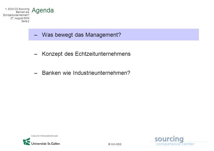© IWI-HSG 1. SCM CC Sourcing Banken als Echtzeitunternehmen? 27. August 2004 Seite 2 Agenda –Was bewegt das Management? –Konzept des Echtzeitunternehm