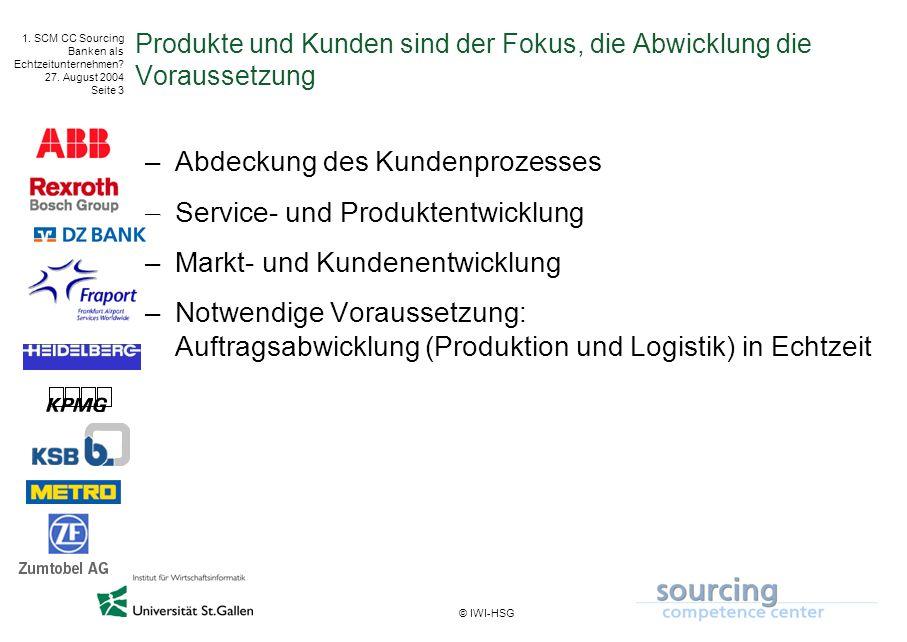 © IWI-HSG 1. SCM CC Sourcing Banken als Echtzeitunternehmen? 27. August 2004 Seite 3 Produkte und Kunden sind der Fokus, die Abwicklung die Voraussetz