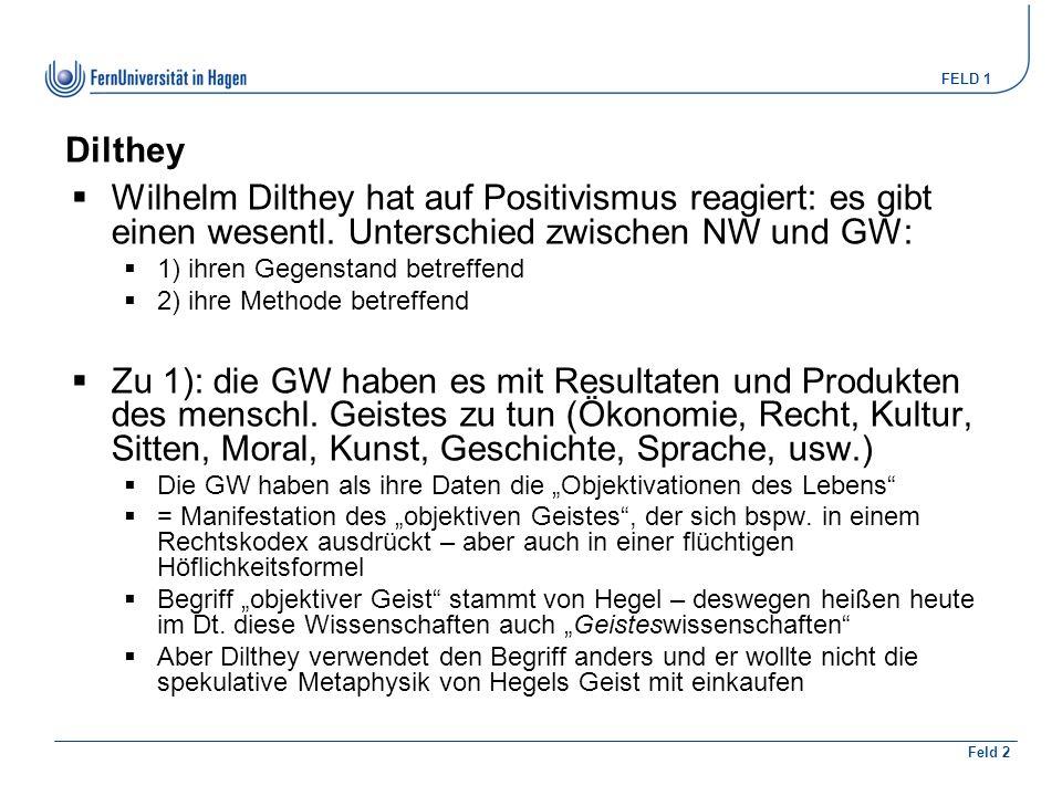 FELD 1 Feld 2  Wilhelm Dilthey hat auf Positivismus reagiert: es gibt einen wesentl.