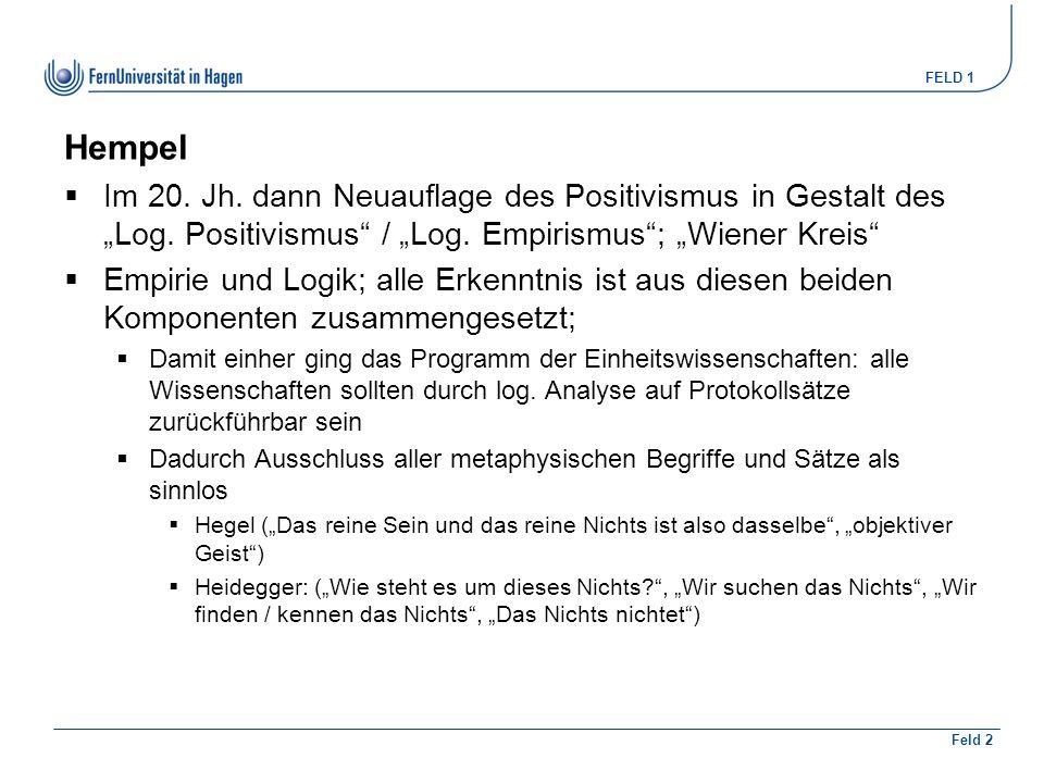"FELD 1 Feld 2 Hempel  Im 20. Jh. dann Neuauflage des Positivismus in Gestalt des ""Log."