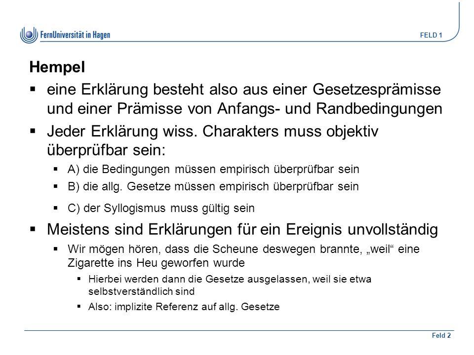 FELD 1 Feld 2 Hempel  eine Erklärung besteht also aus einer Gesetzesprämisse und einer Prämisse von Anfangs- und Randbedingungen  Jeder Erklärung wiss.