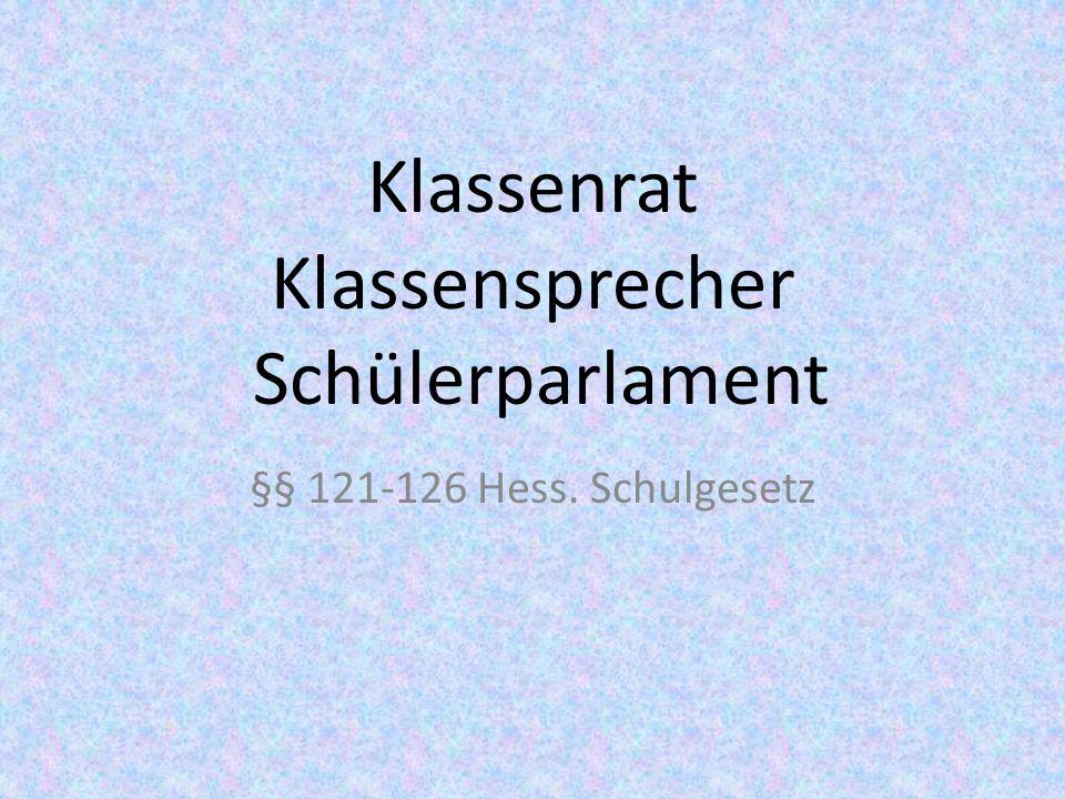 Klassenrat Klassensprecher Schülerparlament §§ 121-126 Hess. Schulgesetz