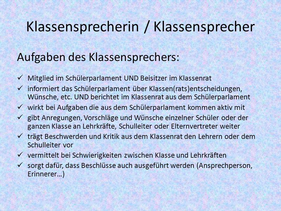 Klassensprecherin / Klassensprecher Aufgaben des Klassensprechers: Mitglied im Schülerparlament UND Beisitzer im Klassenrat informiert das Schülerparlament über Klassen(rats)entscheidungen, Wünsche, etc.