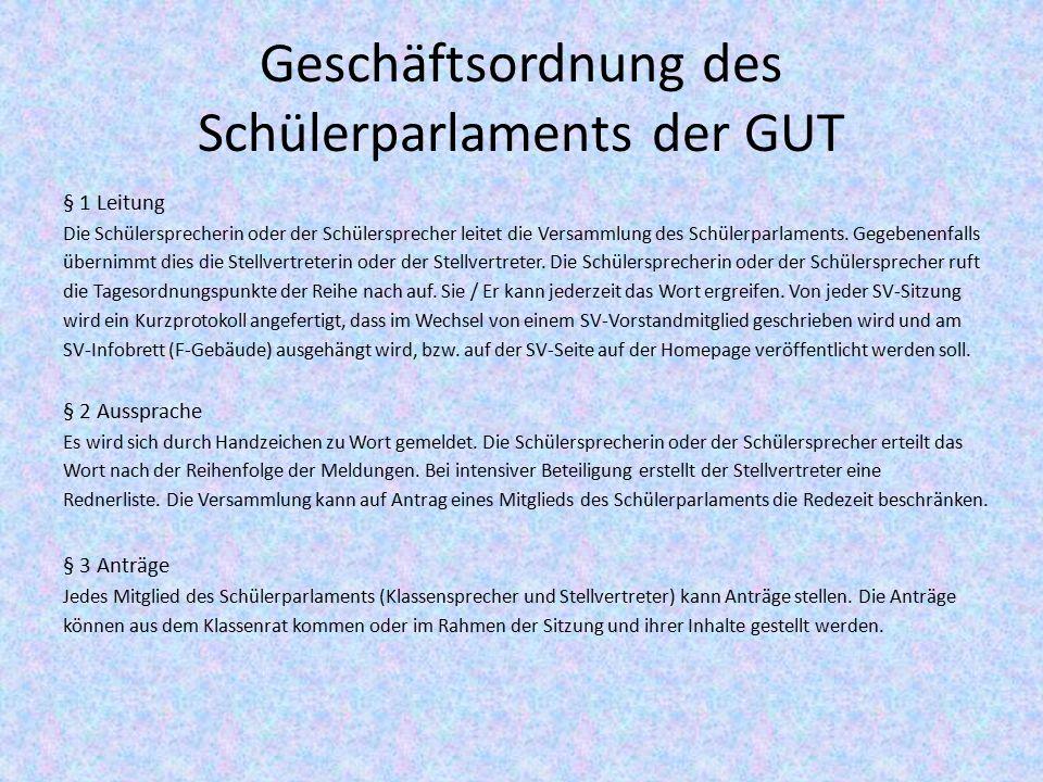 Geschäftsordnung des Schülerparlaments der GUT § 1 Leitung Die Schülersprecherin oder der Schülersprecher leitet die Versammlung des Schülerparlaments.