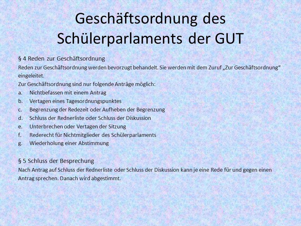 Geschäftsordnung des Schülerparlaments der GUT § 4 Reden zur Geschäftsordnung Reden zur Geschäftsordnung werden bevorzugt behandelt. Sie werden mit de