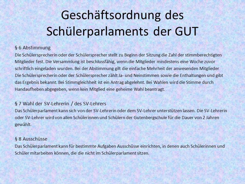 Geschäftsordnung des Schülerparlaments der GUT § 6 Abstimmung Die Schülersprecherin oder der Schülersprecher stellt zu Beginn der Sitzung die Zahl der stimmberechtigten Mitglieder fest.