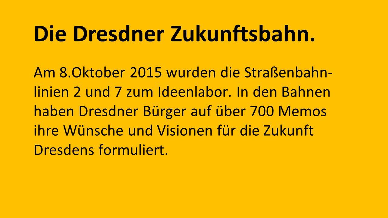 Die Dresdner Zukunftsbahn. Am 8.Oktober 2015 wurden die Straßenbahn- linien 2 und 7 zum Ideenlabor.