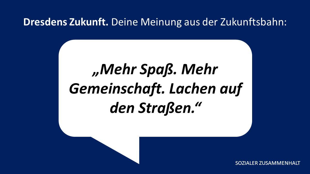 """""""Mehr Spaß. Mehr Gemeinschaft. Lachen auf den Straßen. Dresdens Zukunft."""
