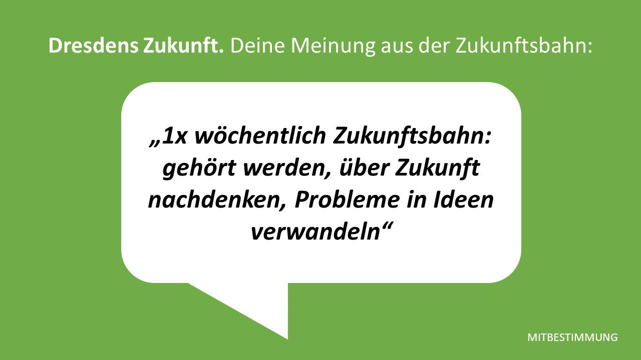 """""""1x wöchentlich Zukunftsbahn: gehört werden, über Zukunft nachdenken, Probleme in Ideen verwandeln Dresdens Zukunft."""