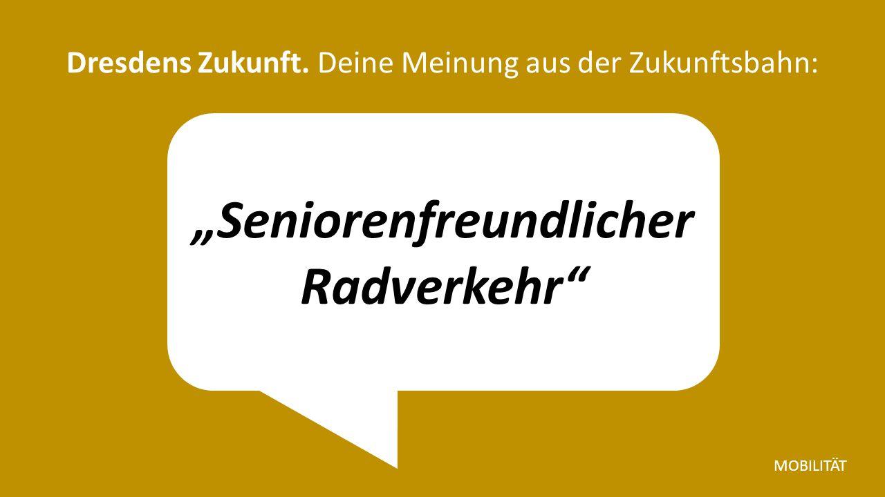 """""""Seniorenfreundlicher Radverkehr Dresdens Zukunft. Deine Meinung aus der Zukunftsbahn: MOBILITÄT"""