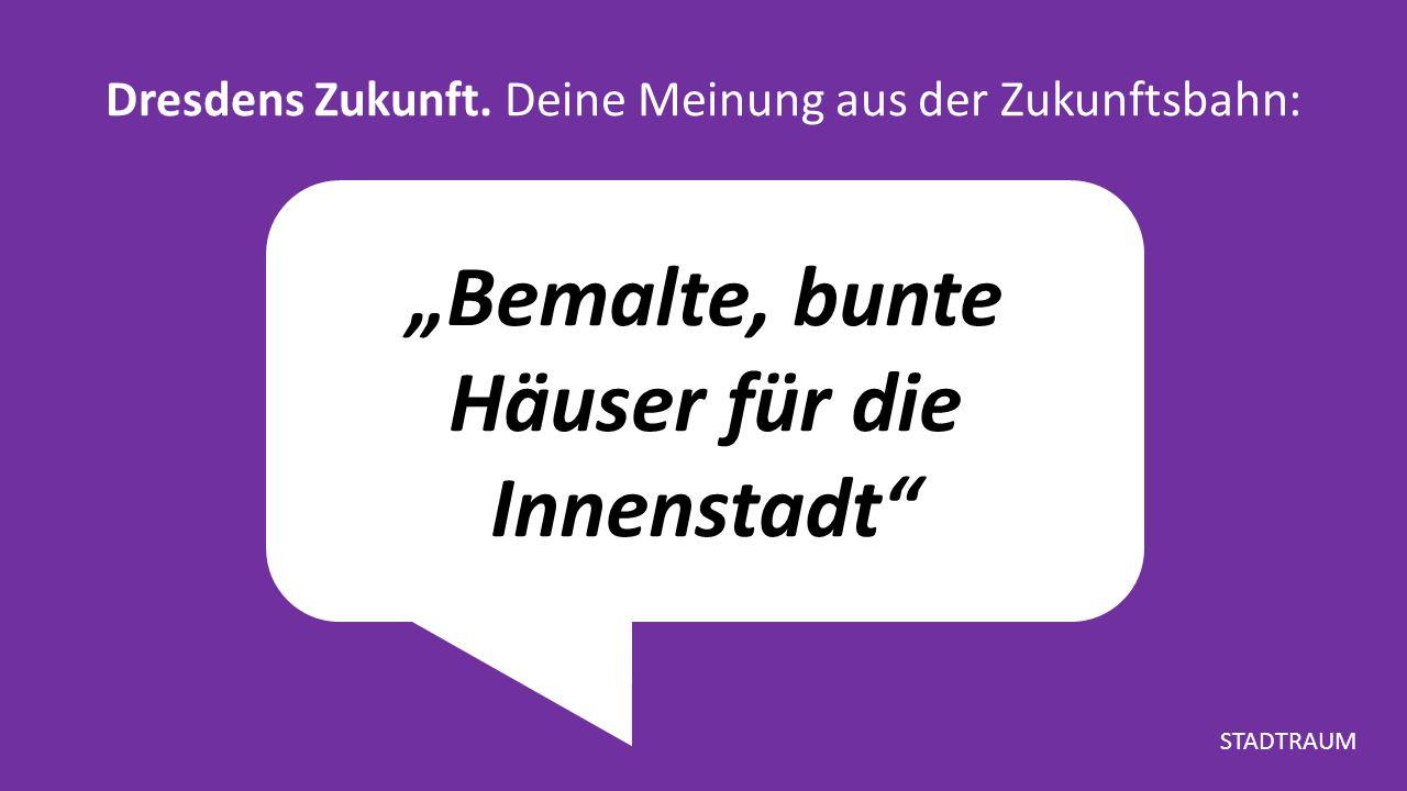 """""""Bemalte, bunte Häuser für die Innenstadt Dresdens Zukunft."""