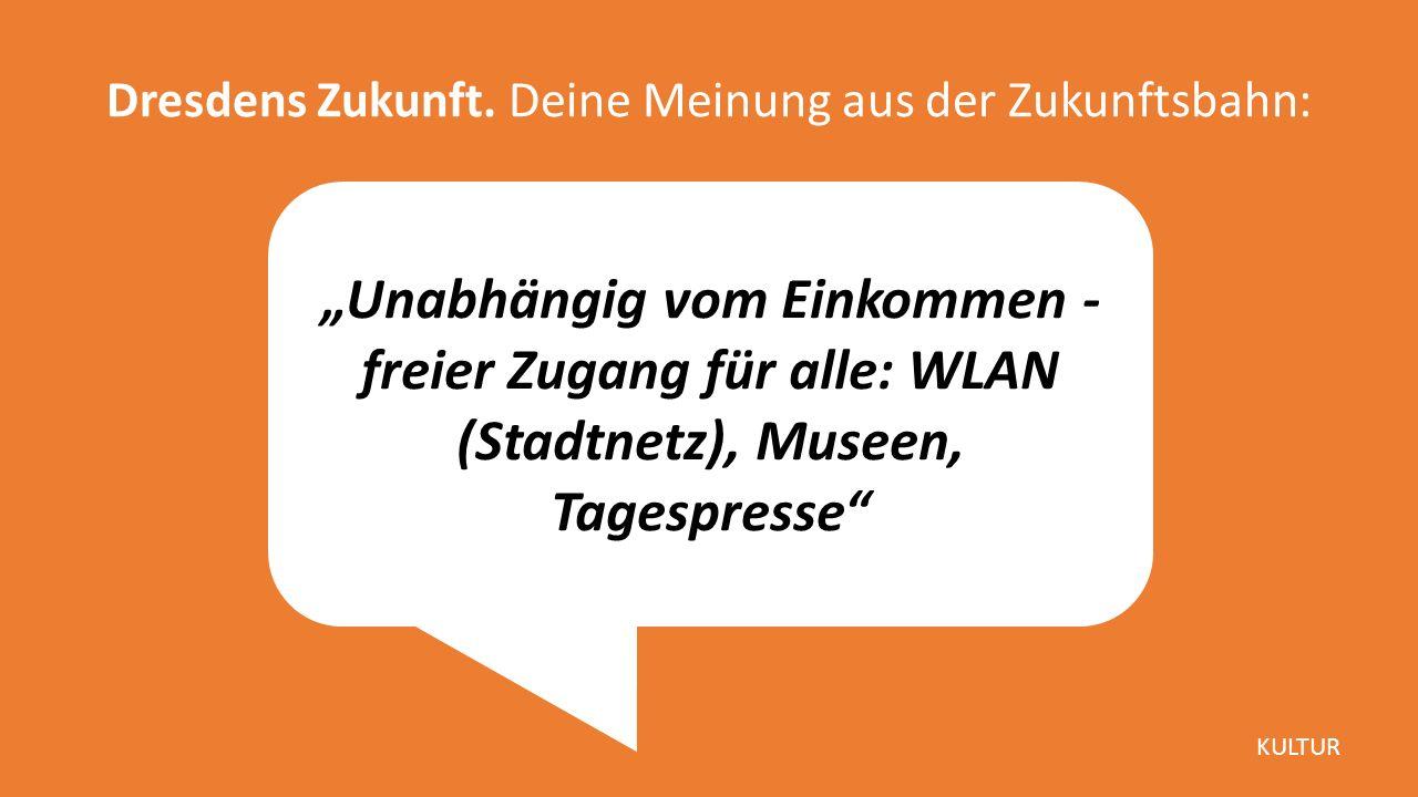 """""""Unabhängig vom Einkommen - freier Zugang für alle: WLAN (Stadtnetz), Museen, Tagespresse Dresdens Zukunft."""