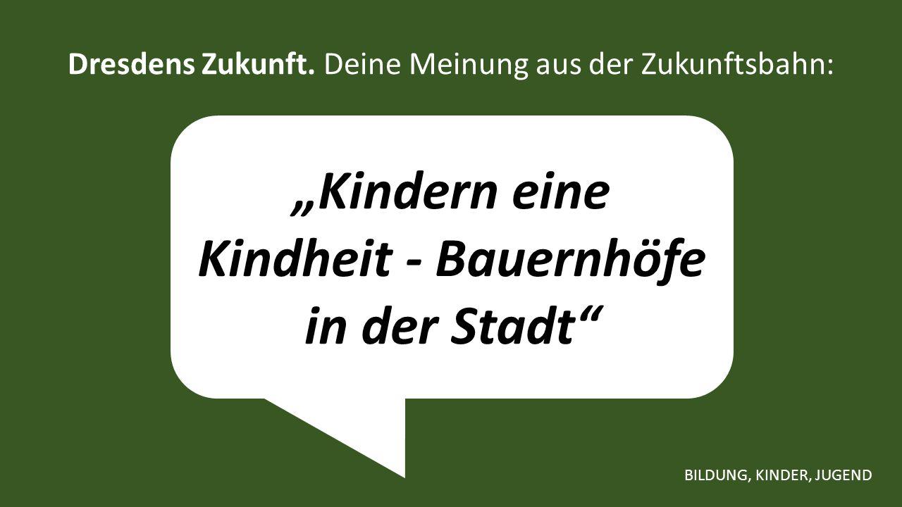 """""""Kindern eine Kindheit - Bauernhöfe in der Stadt Dresdens Zukunft."""