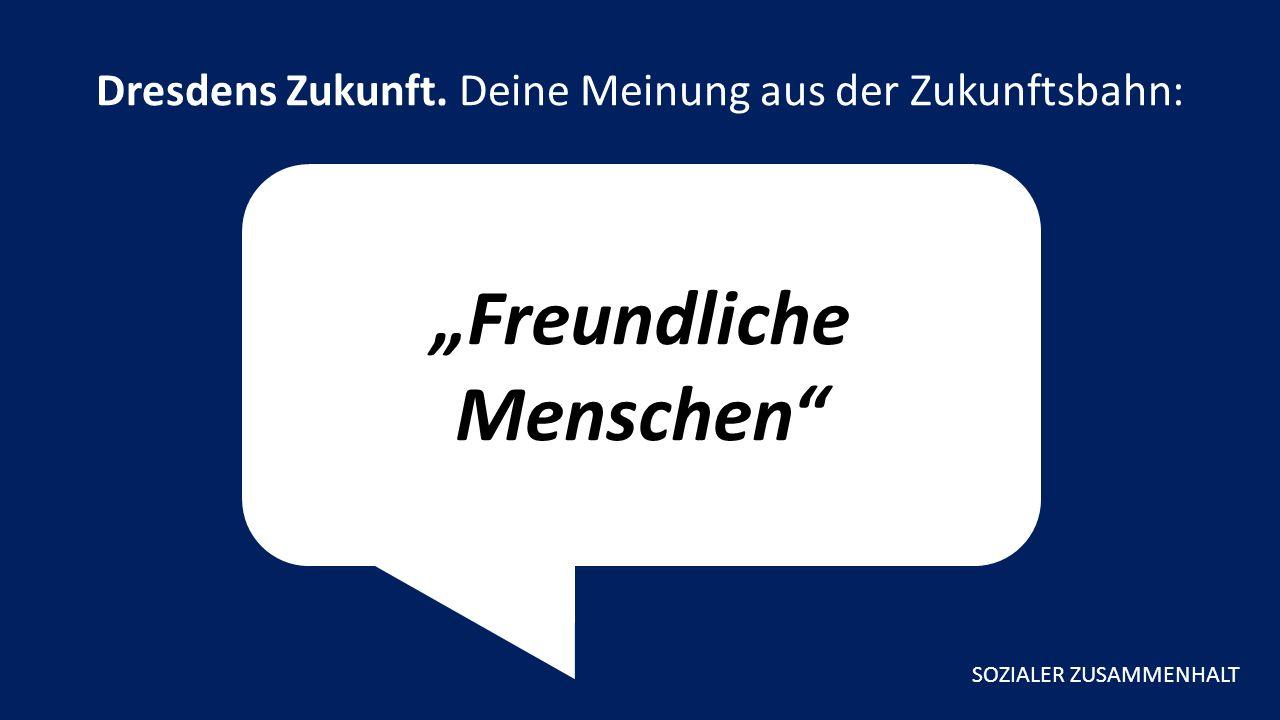 """""""Freundliche Menschen Dresdens Zukunft. Deine Meinung aus der Zukunftsbahn: SOZIALER ZUSAMMENHALT"""