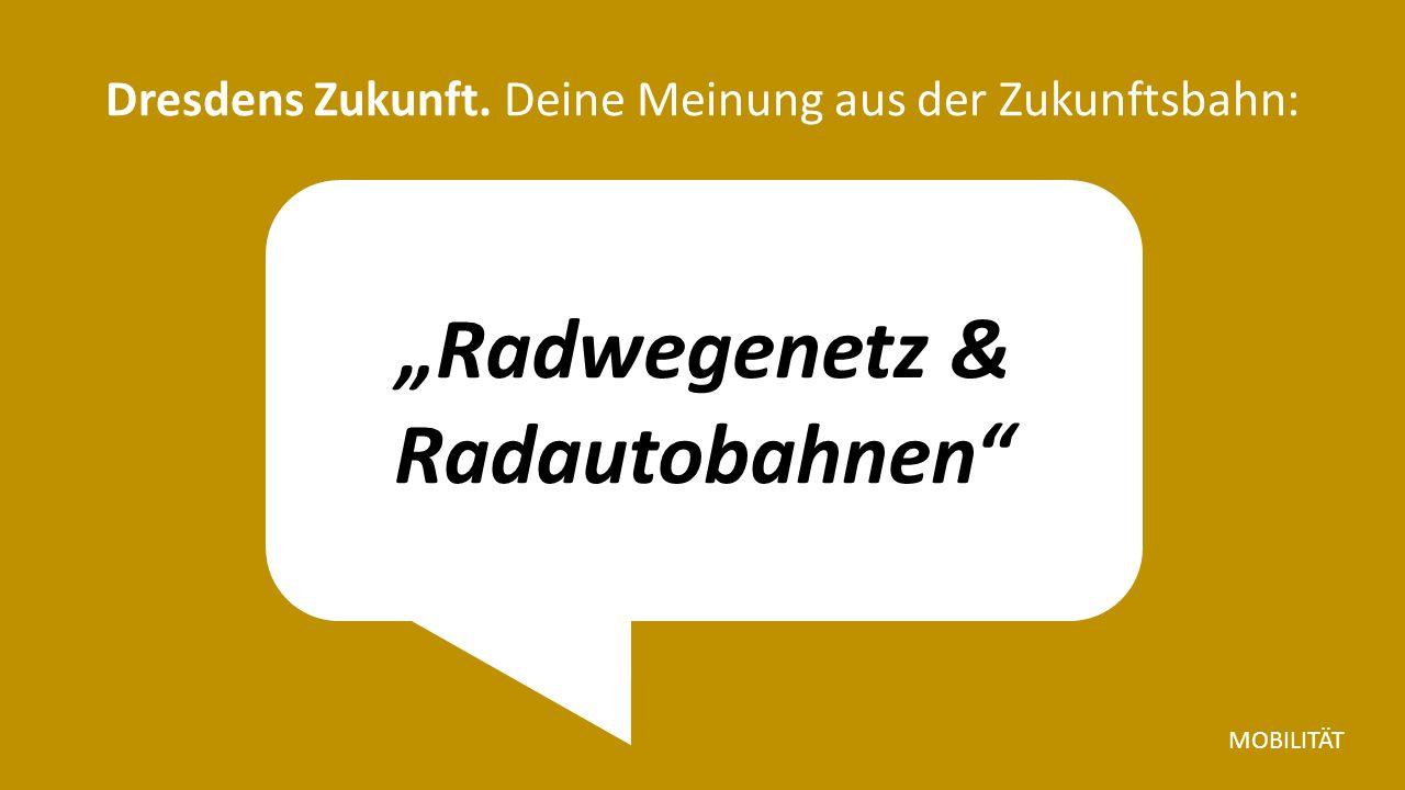 """""""Radwegenetz & Radautobahnen Dresdens Zukunft. Deine Meinung aus der Zukunftsbahn: MOBILITÄT"""