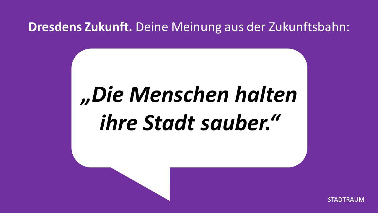 """""""Die Menschen halten ihre Stadt sauber. Dresdens Zukunft."""