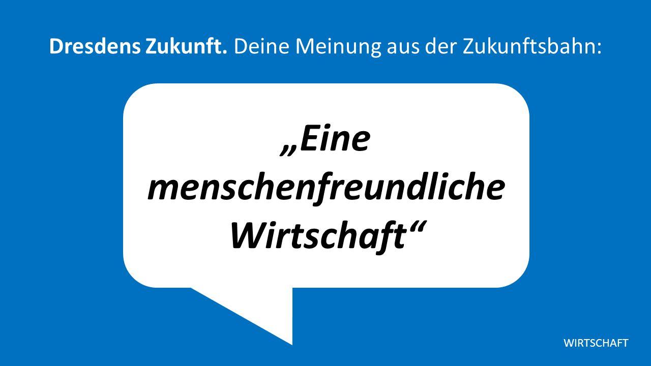 """""""Eine menschenfreundliche Wirtschaft Dresdens Zukunft."""
