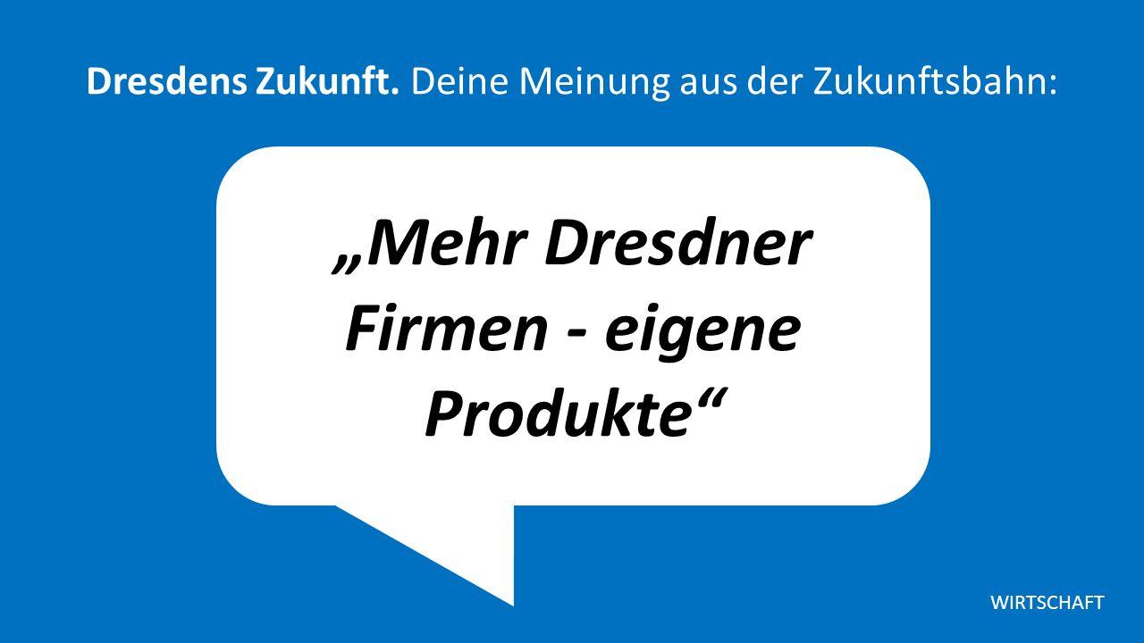 """""""Mehr Dresdner Firmen - eigene Produkte Dresdens Zukunft."""