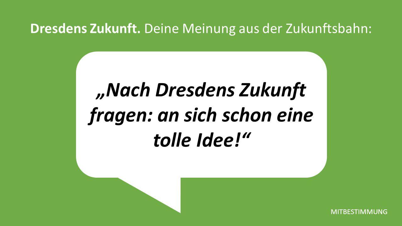 """""""Nach Dresdens Zukunft fragen: an sich schon eine tolle Idee! Dresdens Zukunft."""