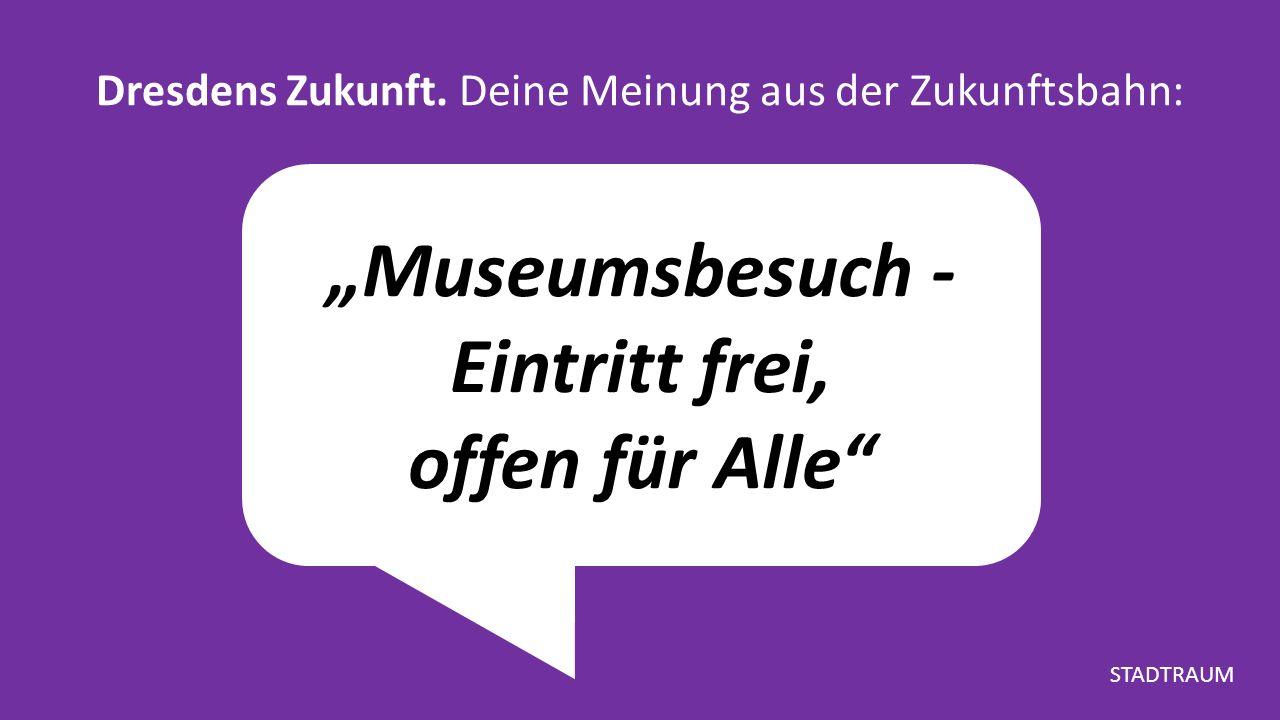 """""""Museumsbesuch - Eintritt frei, offen für Alle Dresdens Zukunft."""