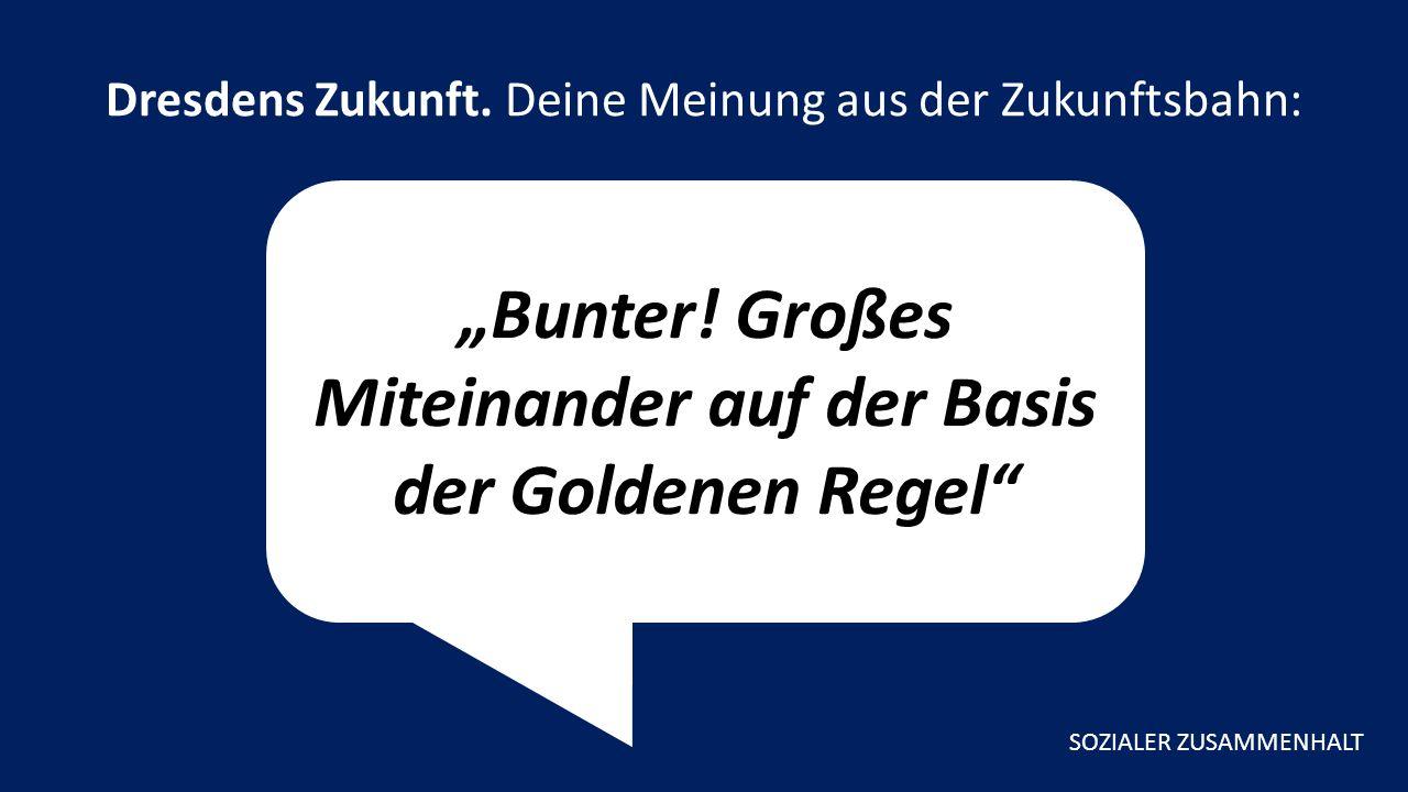 """""""Bunter. Großes Miteinander auf der Basis der Goldenen Regel Dresdens Zukunft."""