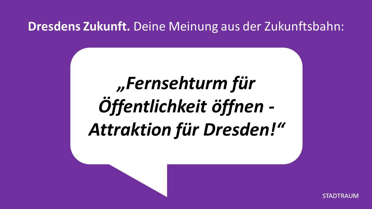 """""""Fernsehturm für Öffentlichkeit öffnen - Attraktion für Dresden! Dresdens Zukunft."""