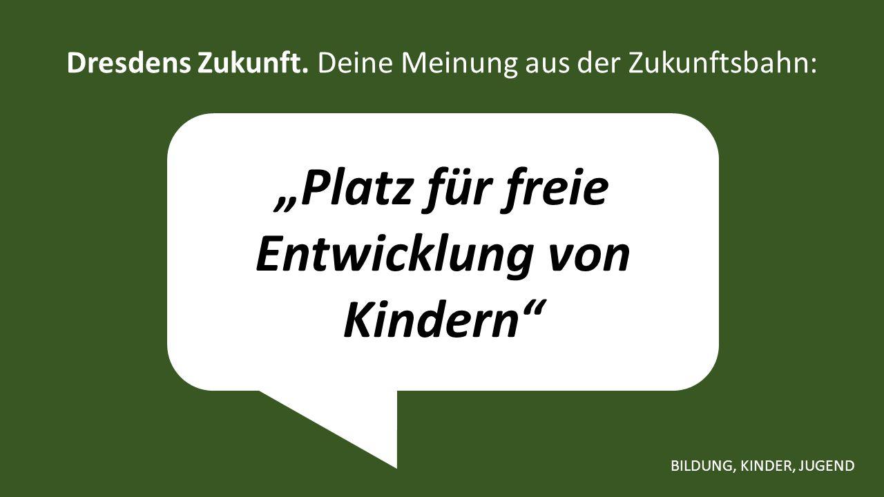 """""""Platz für freie Entwicklung von Kindern Dresdens Zukunft."""