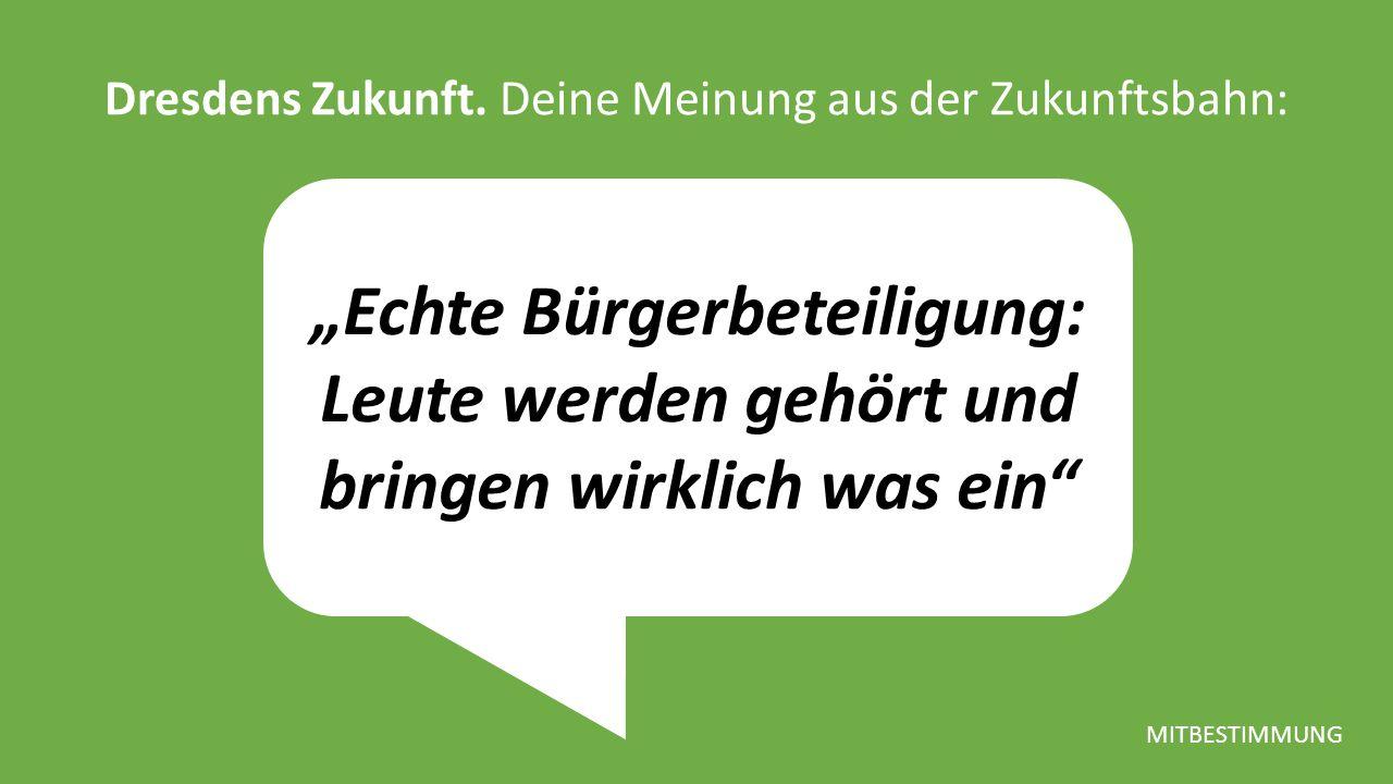 """""""Echte Bürgerbeteiligung: Leute werden gehört und bringen wirklich was ein Dresdens Zukunft."""