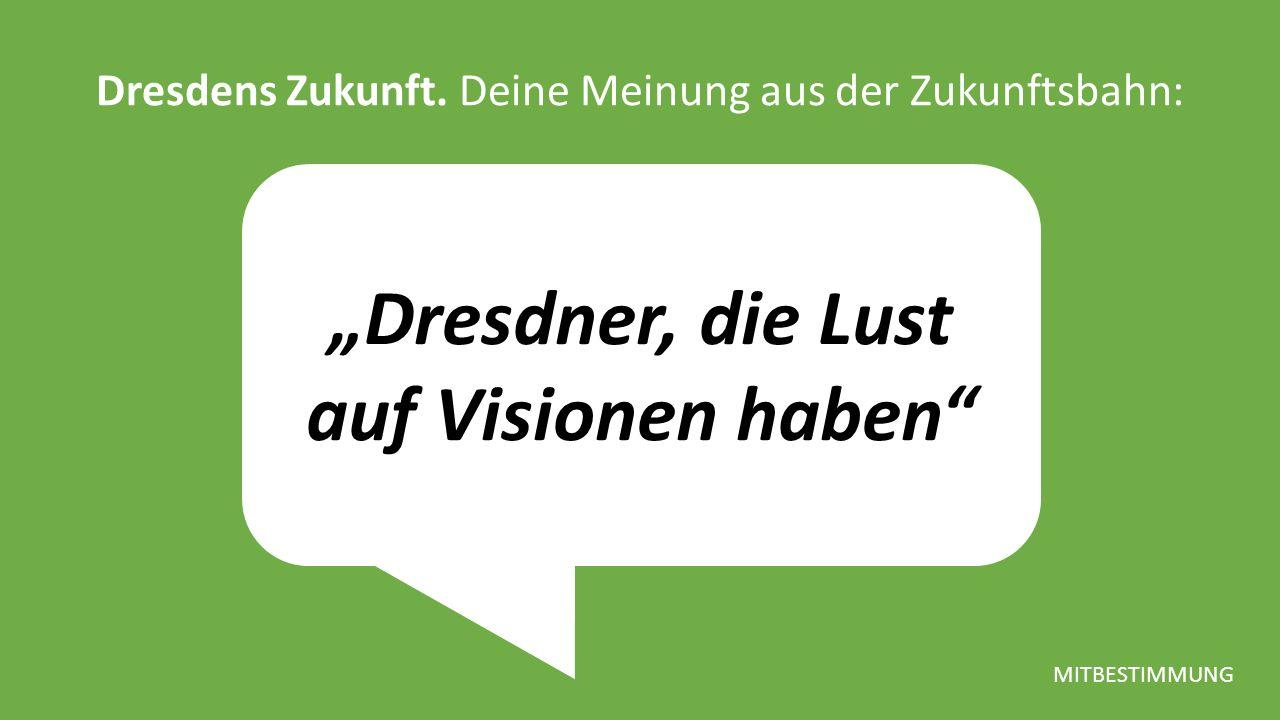 """""""Dresdner, die Lust auf Visionen haben Dresdens Zukunft."""