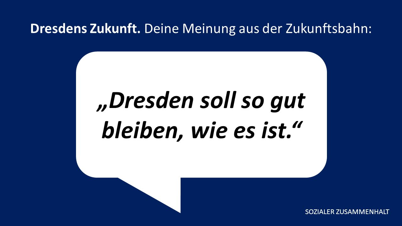 """""""Dresden soll so gut bleiben, wie es ist. Dresdens Zukunft."""