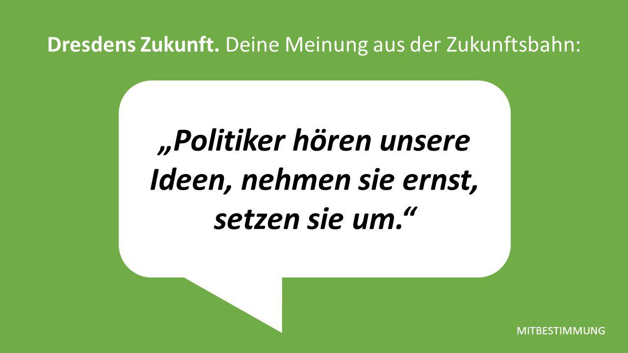 """""""Politiker hören unsere Ideen, nehmen sie ernst, setzen sie um. Dresdens Zukunft."""