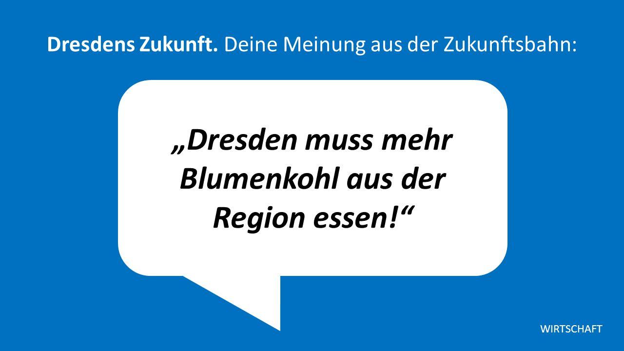 """""""Dresden muss mehr Blumenkohl aus der Region essen! Dresdens Zukunft."""