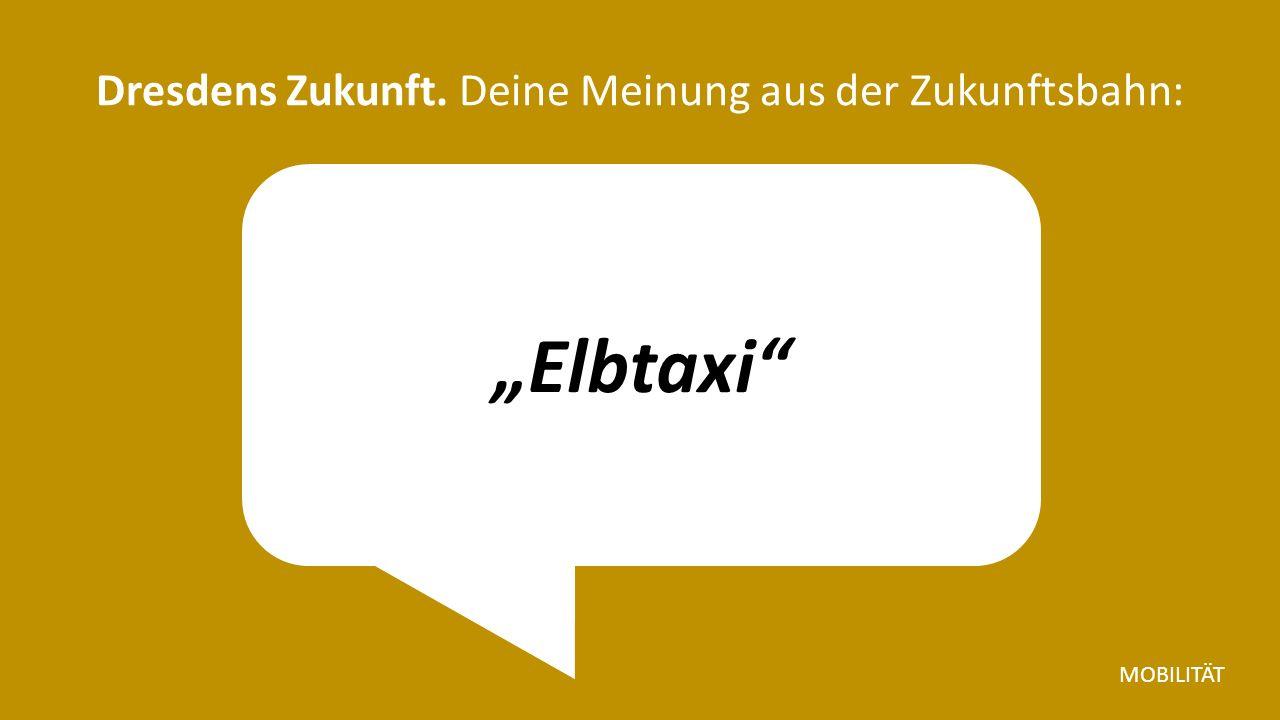 """""""Elbtaxi Dresdens Zukunft. Deine Meinung aus der Zukunftsbahn: MOBILITÄT"""
