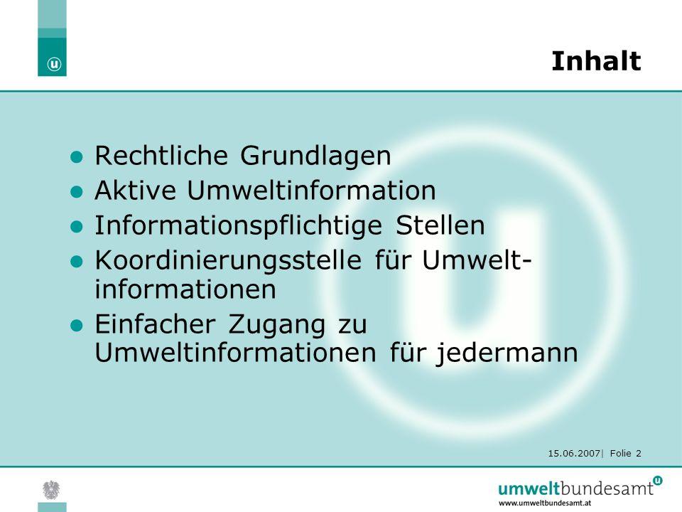 15.06.2007| Folie 2 Inhalt Rechtliche Grundlagen Aktive Umweltinformation Informationspflichtige Stellen Koordinierungsstelle für Umwelt- informatione