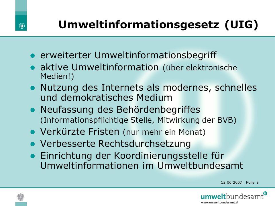 15.06.2007| Folie 5 Umweltinformationsgesetz (UIG) erweiterter Umweltinformationsbegriff aktive Umweltinformation (über elektronische Medien!) Nutzung
