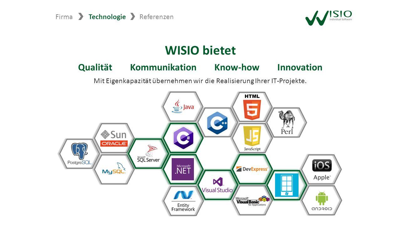 FirmaTechnologie WISIO bietet Mit Eigenkapazität übernehmen wir die Realisierung Ihrer IT-Projekte. Qualität Kommunikation Know-how Innovation Referen