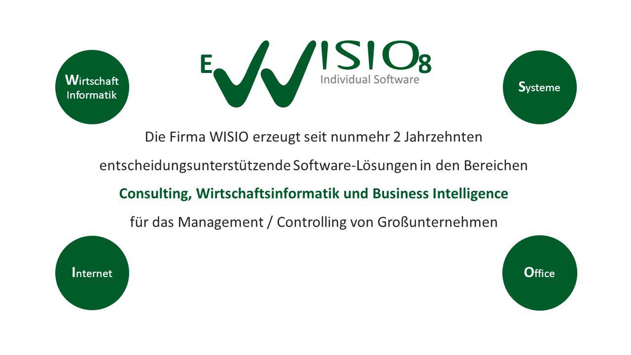 I nternet W irtschaft Informatik O ffice Erfahrung seit 1998 Die Firma WISIO erzeugt seit nunmehr 2 Jahrzehnten entscheidungsunterstützende Software ‑ Lösungen in den Bereichen Consulting, Wirtschaftsinformatik und Business Intelligence für das Management / Controlling von Großunternehmen S ysteme
