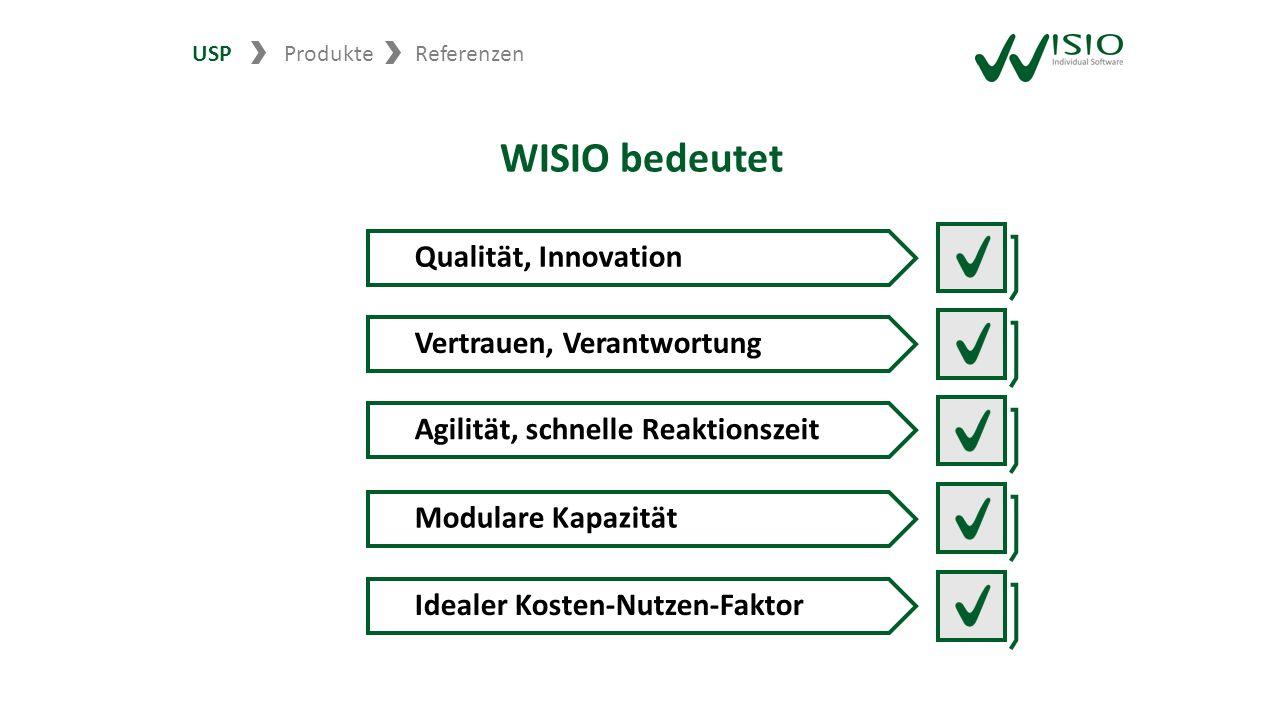 USP ProdukteReferenzen WISIO bedeutet Qualität, Innovation Vertrauen, Verantwortung Agilität, schnelle Reaktionszeit Modulare Kapazität Idealer Kosten-Nutzen-Faktor