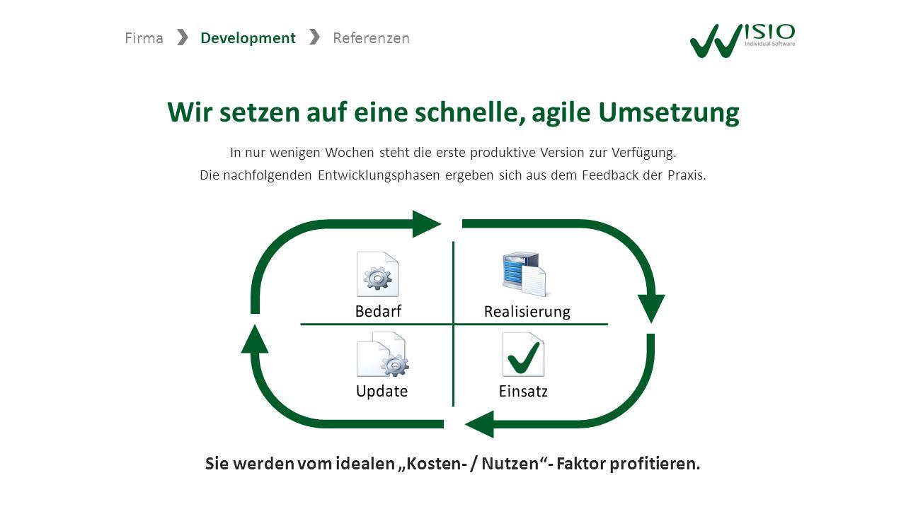 Wir setzen auf eine schnelle, agile Umsetzung In nur wenigen Wochen steht die erste produktive Version zur Verfügung. Die nachfolgenden Entwicklungsph