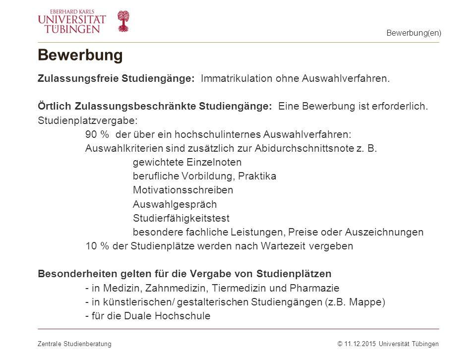 Bewerbung Zentrale Studienberatung© 11.12.2015 Universität Tübingen Zulassungsfreie Studiengänge: Immatrikulation ohne Auswahlverfahren. Örtlich Zulas