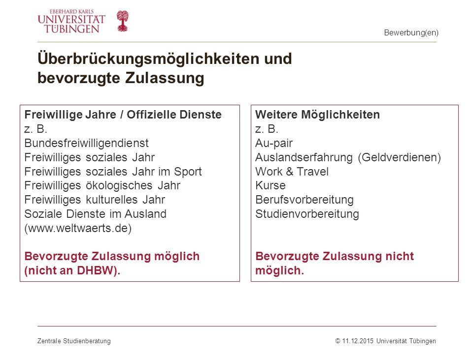 Überbrückungsmöglichkeiten und bevorzugte Zulassung Zentrale Studienberatung© 11.12.2015 Universität Tübingen Freiwillige Jahre / Offizielle Dienste z